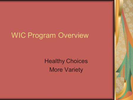 WIC Program Overview Healthy Choices More Variety.