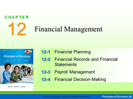© 2012 Cengage Learning. All Rights Reserved. Principles of Business, 8e C H A P T E R 12 SLIDE 1 12-1 12-1Financial Planning 12-2 12-2Financial Records.