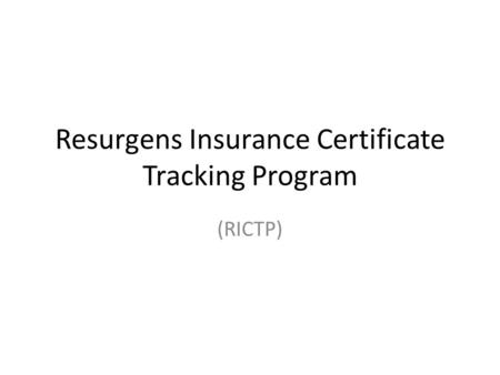 Resurgens Insurance Certificate Tracking Program (RICTP)