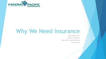 Why We Need Insurance Philip Holdway-Davis Underwriting Manager