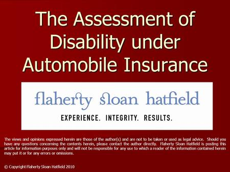 The Assessment of Disability under Automobile Insurance The views and opinions expressed herein are those of the author(s) and are not to be taken or used.