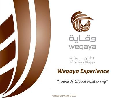 Weqaya Copyrights © 2012 Weqaya Experience Towards Global Positioning.