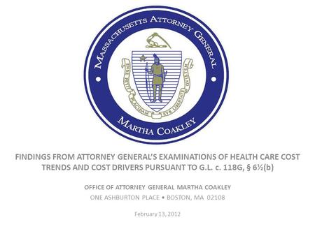 FINDINGS FROM ATTORNEY GENERALS EXAMINATIONS OF HEALTH CARE COST TRENDS AND COST DRIVERS PURSUANT TO G.L. c. 118G, § 6½(b) OFFICE OF ATTORNEY GENERAL MARTHA.