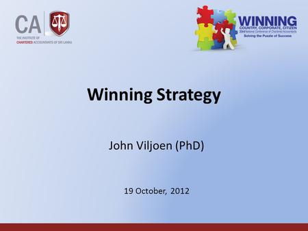 1 Winning Strategy John Viljoen (PhD) 19 October, 2012.