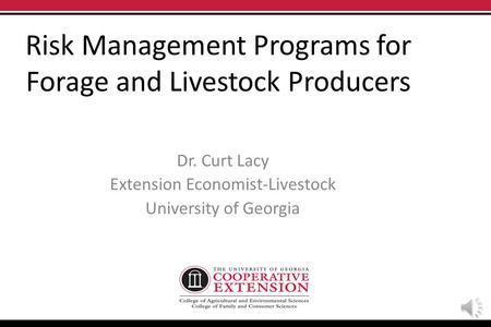 Risk Management Programs for Forage and Livestock Producers Dr. Curt Lacy Extension Economist-Livestock University of Georgia.