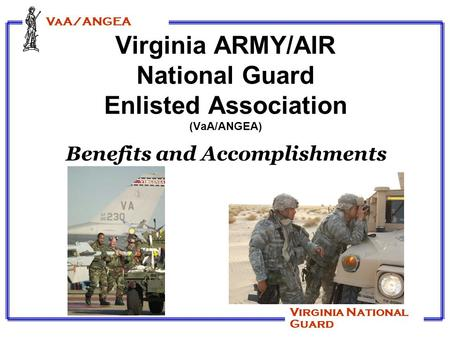 VaA/ANGEA Virginia National Guard Virginia ARMY/AIR National Guard Enlisted Association (VaA/ANGEA) Benefits and Accomplishments.