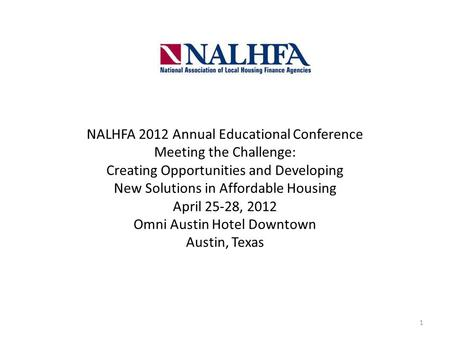 NALHFA 2012 Annual Educational Conference Meeting the Challenge: Creating Opportunities and Developing New Solutions in Affordable Housing April 25-28,