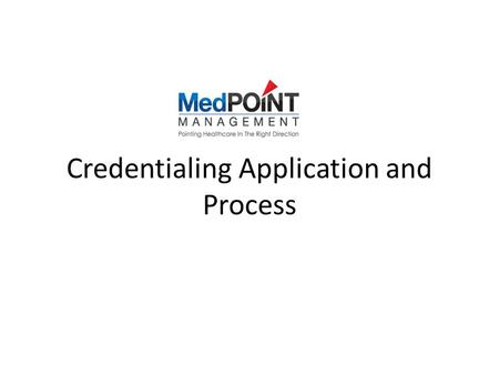 Credentialing Application and Process. What is Credentialing? Credentialing is the process of obtaining, verifying and assessing the qualifications of.