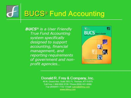 BUCS ® BUCS ® Fund Accounting BUCS ® is a User Friendly True Fund Accounting system specifically designed to support accounting, financial management,