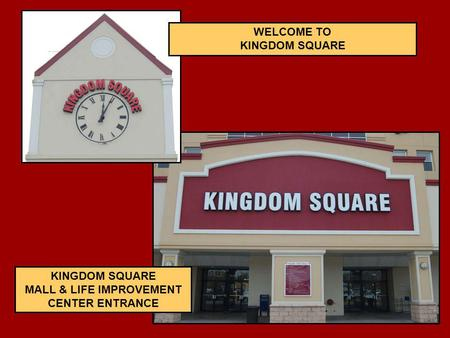 KINGDOM SQUARE MALL & LIFE IMPROVEMENT CENTER ENTRANCE WELCOME TO KINGDOM SQUARE.