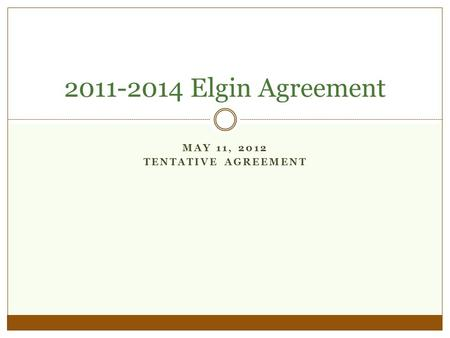 MAY 11, 2012 TENTATIVE AGREEMENT 2011-2014 Elgin Agreement.