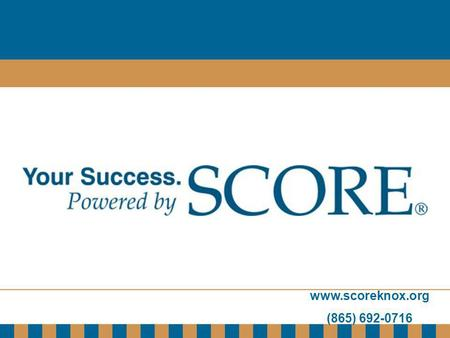 Www.scoreknox.org (865) 692-0716. www.scoreknox.org (865) 692-0716 So You Want To Be an Entrepreneur Are You REALLY Ready?