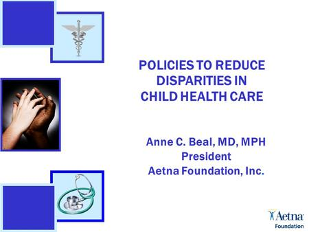 Hedge Funds 2/28/04 POLICIES TO REDUCE DISPARITIES IN CHILD HEALTH CARE Anne C. Beal, MD, MPH President Aetna Foundation, Inc.