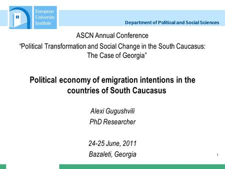 Department of Political and Social Sciences 1 ASCN Annual Conference Political Transformation and Social Change in the South Caucasus: The Case of Georgia.
