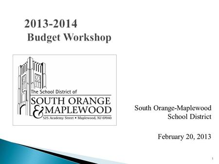 1 2013-2014 Budget Workshop South Orange-Maplewood School District February 20, 2013.
