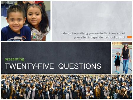 (almost) everything you wanted to know about your allen independent school district presenting TWENTY-FIVE QUESTIONS.