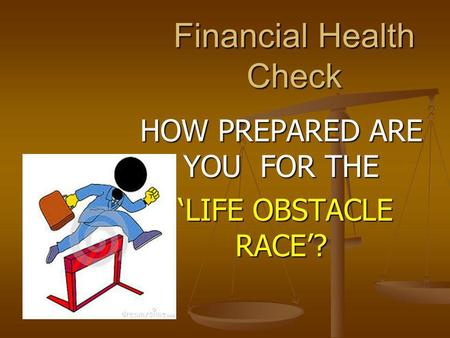 HOW PREPARED ARE YOU FOR THE LIFE OBSTACLE RACE? LIFE OBSTACLE RACE? Financial Health Check.