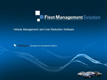PAGE 1 Company Proprietary and Confidential Vehicle Management and Cost Reduction Software Filemaker Pro Development Platform.