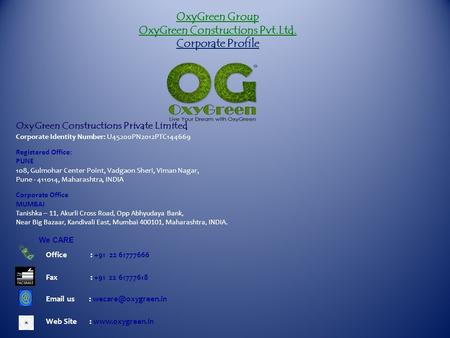 OxyGreen Group OxyGreen Constructions Pvt.Ltd. Corporate Profile OxyGreen Constructions Private Limited Corporate Identity Number: U45200PN2012PTC144669.