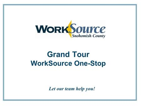 Let our team help you! Grand Tour WorkSource One-Stop.