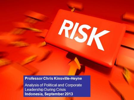 Risk Management Professor Chris Kinsville-Heyne Analysis of Political and Corporate Leadership During Crisis Indonesia, September 2013.