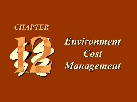 12 -1 Environment Cost Management CHAPTER. 12 -2 1.Discuss the importance of measuring environment costs. 2.Explain how environmental costs are assigned.