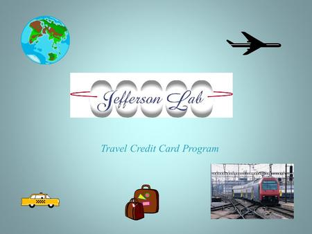 Travel Credit Card Program. Jefferson Lab has chosen the Visa One Card for the Labs travel card.