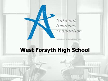 Chool West Forsyth High School. A NAF MEMBER PROGRAM 2 Internship Timeline: Spring Semester DateTask Winter 2013Students/Parents search for possible internships.