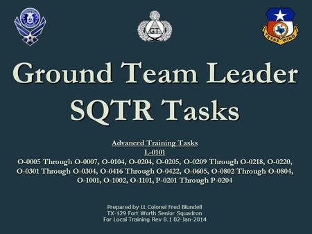 Ground Team Leader SQTR Tasks Advanced Training Tasks L-0101 O-0005 Through O-0007, O-0104, O-0204, O-0205, O-0209 Through O-0218, O-0220, O-0301 Through.