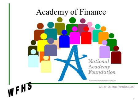 A NAF MEMBER PROGRAM 1 Academy of Finance. A NAF MEMBER PROGRAM 2 The Finance Academy at West Forsyth 3 year academic program Augments standard curricula.