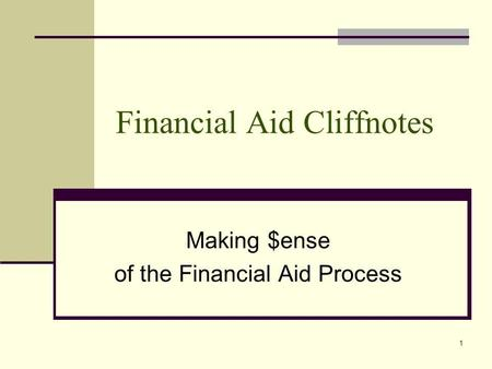 Financial Aid Cliffnotes Making $ense of the Financial Aid Process 1.