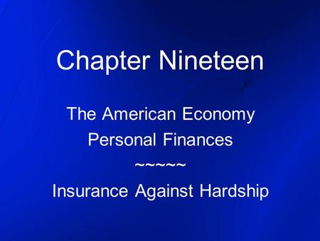 Chapter Nineteen The American Economy Personal Finances ~~~~~ Insurance Against Hardship.
