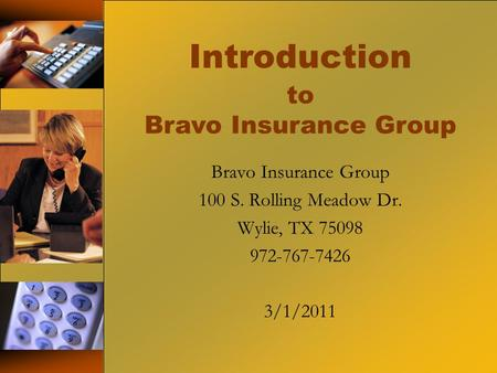 To Bravo Insurance Group Introduction Bravo Insurance Group 100 S. Rolling Meadow Dr. Wylie, TX 75098 972-767-7426 3/1/2011.