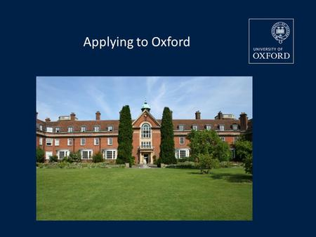 Applying to Oxford. What makes Oxford special? The tutorial system Colleges Challenging and stimulating courses World-class reputation for research and.