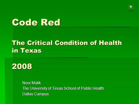 Code Red The Critical Condition of Health in Texas 2008 Noor Malik The University of Texas School of Public Health Dallas Campus.