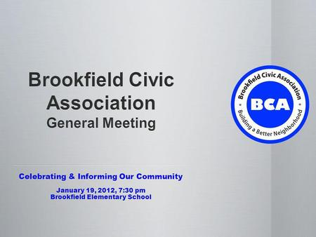 Celebrating & Informing Our Community January 19, 2012, 7:30 pm Brookfield Elementary School.