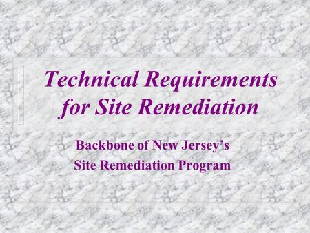 Technical Requirements for Site Remediation Backbone of New Jerseys Site Remediation Program.