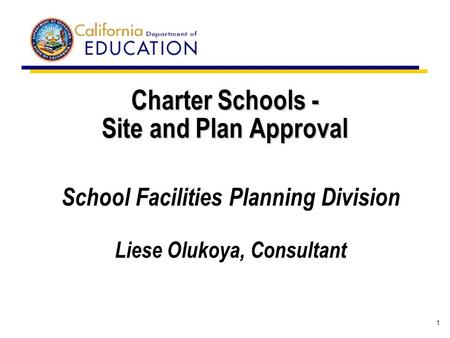 1 Charter Schools - Site and Plan Approval School Facilities Planning Division Liese Olukoya, Consultant.