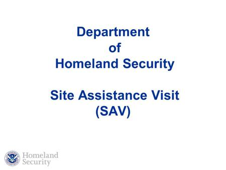 Department of Homeland Security Site Assistance Visit (SAV)