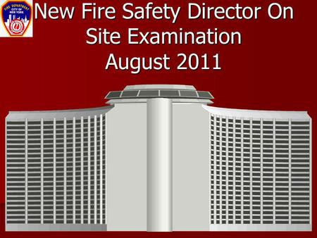 New Fire Safety Director On Site Examination August 2011.