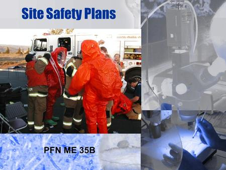 1 Site Safety Plans PFN ME 35B. 2 TERMINAL LEARNING OBJECTIVES ACTION: Identify the requirements for implementing a Safety and Health Program for operation.