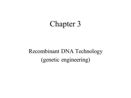 Chapter 3 Recombinant DNA Technology (genetic engineering)