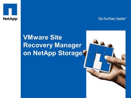 VMware Site Recovery Manager on NetApp Storage. © 2008 NetApp. All rights reserved. VMware Site Recovery Manager What is SRM? –A DR workflow automation.