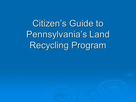 Citizens Guide to Pennsylvanias Land Recycling Program.