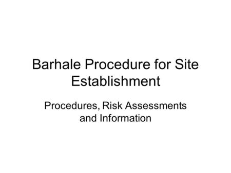 Barhale Procedure for Site Establishment Procedures, Risk Assessments and Information.