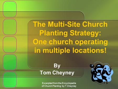 Excerpted from the Encyclopedia of Church Planting by T Cheyney The Multi-Site Church Planting Strategy: One church operating in multiple locations! By.