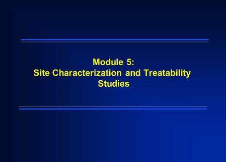 Module 5: Site Characterization and Treatability Studies.