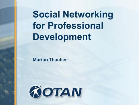 Social Networking for Professional Development Marian Thacher.