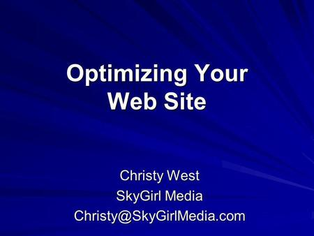 Optimizing Your Web Site Christy West SkyGirl Media
