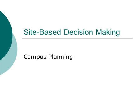 Site-Based Decision Making Campus Planning. Restructuring A process through which a district or school alters the pattern of its structures (vision, rules,